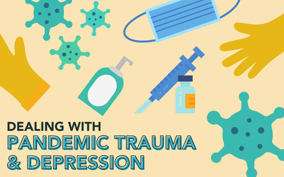 Dealing with Pandemic Trauma and Depression