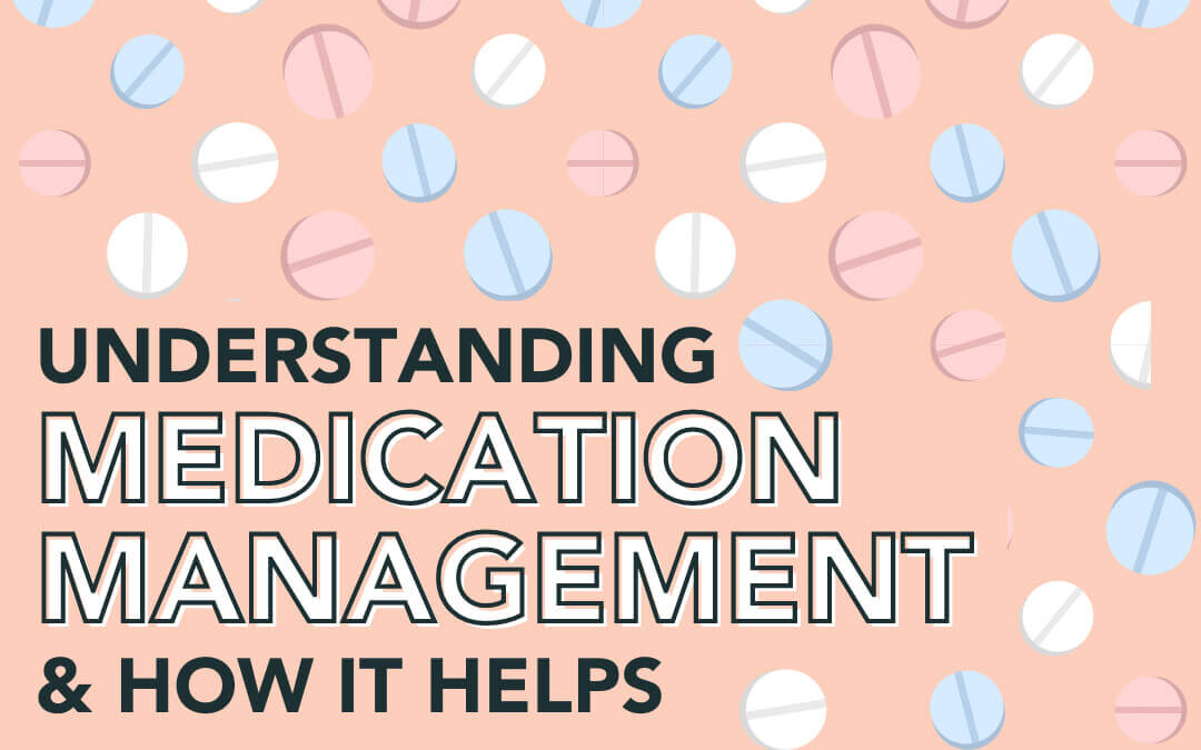 Understanding Medication Management and How it Helps