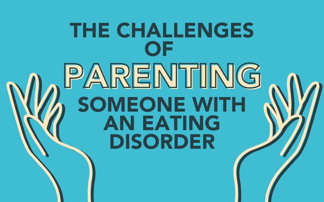 The Challenges of Parenting Someone with an Eating Disorder