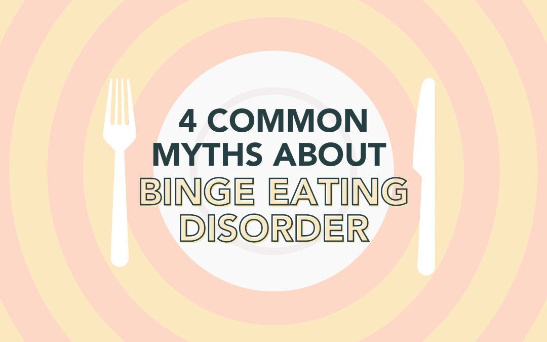 4 Common Myths about Binge Eating Disorder