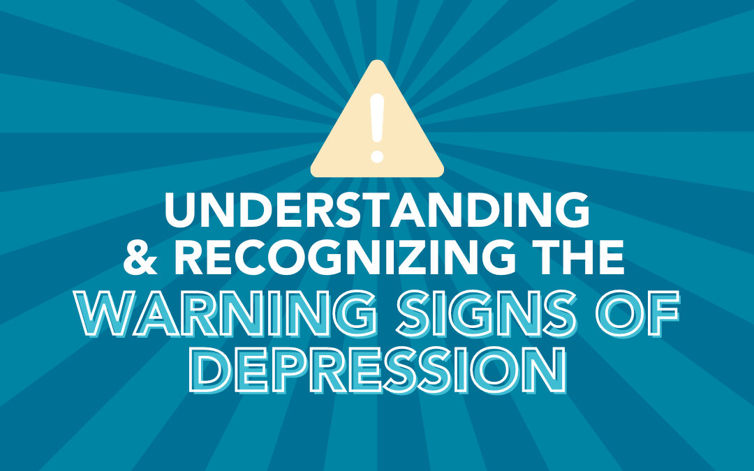Understanding and Recognizing the Warning Signs of Depression