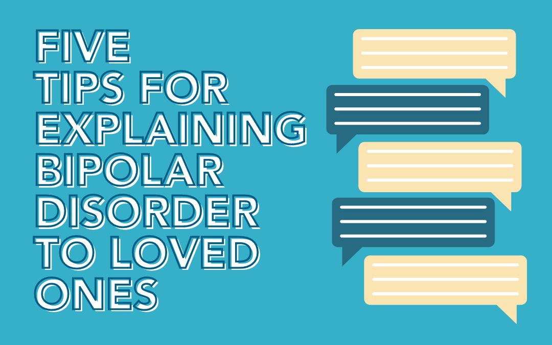 Five Tips for Explaining Bipolar Disorder to Loved Ones